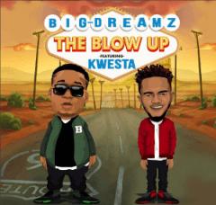 Big Dreamz - The Blow Up Ft. Kwesta
